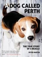 A Dog Called Perth ebook by Peter Martin