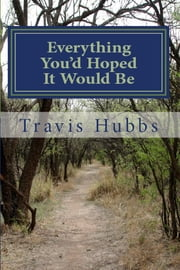 Everything You'd Hoped It Would Be - a short story ebook by Travis Hubbs
