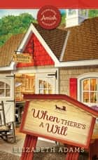 When There's a Will ebook by Elizabeth Adams