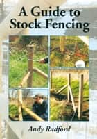 Guide to Stock Fencing ebook by Andy Radford