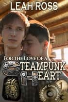 For the Love of a Steampunk Heart - Firebend Chronicles, #1 ebook by Leah Ross