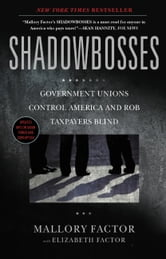 Shadowbosses - Government Unions Control America and Rob Taxpayers Blind ebook by Mallory Factor