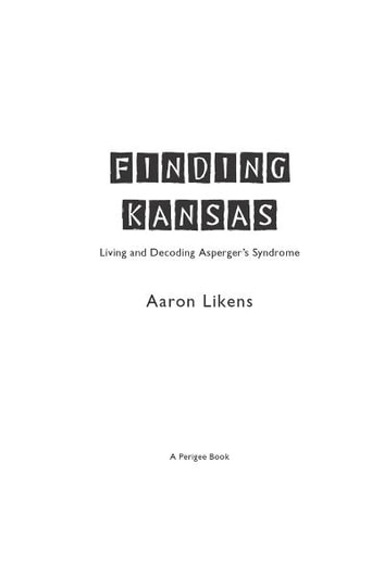 Finding Kansas - Living and Decoding Asperger's Syndrome ebook by Aaron Likens