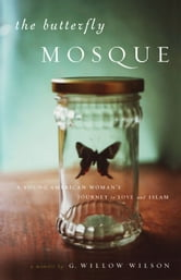 The Butterfly Mosque - A Young American Woman's Journey to Love and Islam ebook by G. Willow Wilson