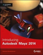 Introducing Autodesk Maya 2014 - Autodesk Official Press ebook by Dariush Derakhshani