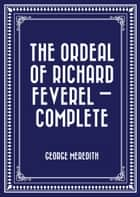 The Ordeal of Richard Feverel — Complete ebook by George Meredith