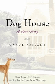 Dog House - A Love Story ebook by Carol Prisant