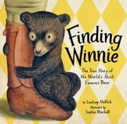 Finding Winnie - The True Story of the World's Most Famous Bear ebook by Lindsay Mattick, Sophie Blackall