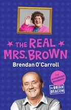 The Real Mrs. Brown - The Authorised Biography of Brendan O'Carroll ebook by Brian Beacom
