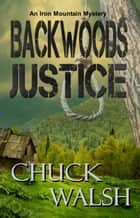 Backwoods Justice ebook by Chuck Walsh