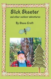Slick Skeeter And Other Outdoor Adventures ebook by Steve Croft