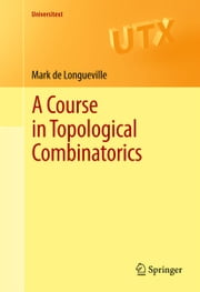 A Course in Topological Combinatorics ebook by Mark de Longueville