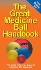 The Great Medicine Ball Handbook ebook by Mike Jespersen,Andre Noel Potvin
