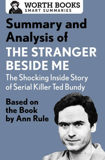Summary and Analysis of The Stranger Beside Me: The Shocking Inside Story of Serial Killer Ted Bundy - Based on the Book by Ann Rule ebook by Worth Books