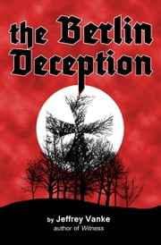 The Berlin Deception ebook by Jeffrey Vanke