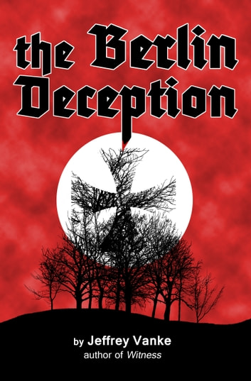 The berlin deception ebook by jeffrey vanke 9781465795236 the berlin deception ebook by jeffrey vanke fandeluxe Epub