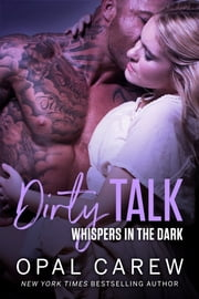 Dirty Talk, Whispers In The Dark ebook by Opal Carew