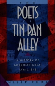 The Poets of Tin Pan Alley - A History of America's Great Lyricists ebook by Philip Furia