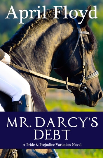 Mr. Darcy's Debt - A Pride & Prejudice Variation Novel ebook by April Floyd