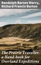 The Prairie Traveller, a Hand-book for Overland Expeditions ebook by