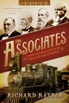 The Associates: Four Capitalists Who Created California (Enterprise) ebook by Richard Rayner