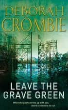 Leave the Grave Green: A Kincaid and James Mystery 3 ebook by Deborah Crombie