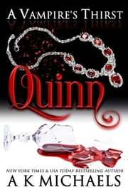 A Vampire's Thirst: Quinn - A Vampire's Thirst ebook by A K Michaels