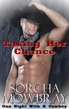 Taking Her Chance - One Night With A Cowboy, #1 ebook by Sorcha Mowbray