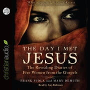 The Day I Met Jesus - The Revealing Diaries of Five Women from the Gospels audiobook by Frank Viola, Mary DeMuth