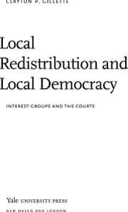 Local Redistribution and Local Democracy: Interest Groups and the Courts ebook by Clayton P. Gillette