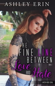 The Fine Line Between Love and Hate: part two - The Fine Line Between Love and Hate, #2 ebook by Ashley Erin