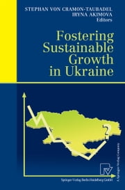 Fostering Sustainable Growth in Ukraine ebook by Stephan von Cramon-Taubadel,Iryna Akimova