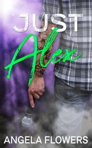 Just Alex ebook by Angela Flowers