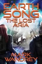 The Lost Aria - Earth Song, #3 eBook by Mark Wandrey