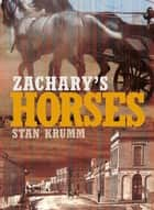 Zachary's Horses ebook by Stan Krumm