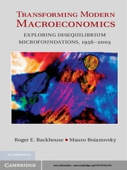 Transforming Modern Macroeconomics - Exploring Disequilibrium Microfoundations, 1956–2003 ebook by Professor Mauro Boianovsky,Professor Roger E. Backhouse