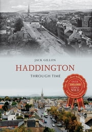 Haddington Through Time ebook by Jack Gillon