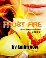 Frost Fire - Bitter Frost Series, #6 ebook by Kailin Gow