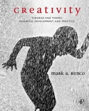 Creativity - Theories and Themes: Research, Development, and Practice ebook by Mark A. Runco