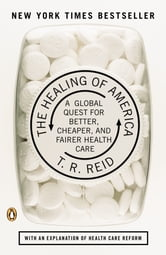 The Healing of America - A Global Quest for Better, Cheaper, and Fairer Health Care ebook by T. R. Reid