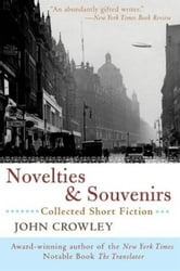 Novelties & Souvenirs - Collected Short Fiction ebook by John Crowley