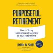 Purposeful Retirement - How to Bring Happiness and Meaning to Your Retirement audiobook by Hyrum W. Smith