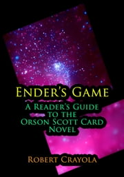 Ender's Game: A Reader's Guide to the Orson Scott Card Novel ebook by Robert Crayola