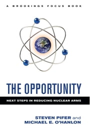 The Opportunity - Next Steps in Reducing Nuclear Arms ebook by Steven Pifer,Michael E. O'Hanlon