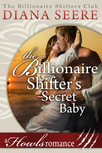 The Billionaire Shifter's Secret Baby ebook by Diana Seere