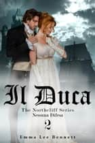 Il Duca - Nessuna Difesa vol.2 - The Northcliff Series -seconda edizione ebook by Emma Lee Bennett