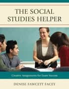 The Social Studies Helper ebook by Denise Fawcett Facey