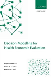 Decision Modelling for Health Economic Evaluation ebook by Andrew Briggs,Mark Sculpher,Karl Claxton