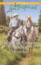 Mountain Country Cowboy (Mills & Boon Love Inspired) (Hearts of Hunter Ridge, Book 5) eBook by Glynna Kaye