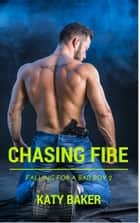 Chasing Fire - Falling for a Bad Boy, #2 ebook by Katy Baker